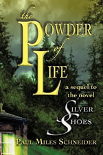 The Powder of Life : A Sequel to the Novel Silver Shoes - Paul Miles Schneider
