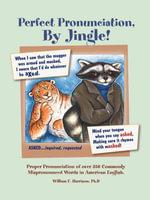 Perfect Pronunciation, By Jingle! - William F. Harrison PhD