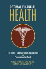 Optimal Financial Health : The Doctor's Essential Wealth Management and Preservation Handbook - Anthony C. Williams