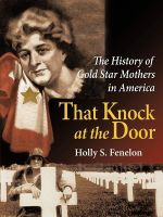 That Knock at the Door : The History of Gold Star Mothers in America - Holly S. Fenelon