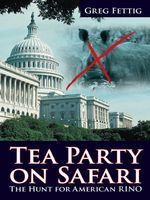 Tea Party on Safari : The Hunt for American RINO - Greg Fettig