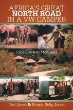 AFRICA'S GREAT NORTH ROAD IN A VW CAMPER : Cape Town to Mombasa - Ted Jones