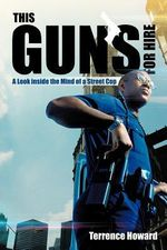 This Gun's for Hire : A Look Inside the Mind of a Street Cop - Terrence Howard