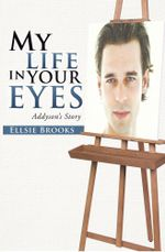 My Life in Your Eyes : Addyson's Story - Ellsie Brooks