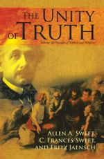 The Unity of Truth : Solving the Paradox of Science and Religion - A. A. Sweet