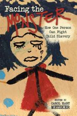 Facing the Monster : How One Person Can Fight Child Slavery - Carol Hart Metzker