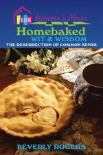 Homebaked Wit and Wisdom from Momma's House : The Resurrection of Common Sense - Beverly Rogers