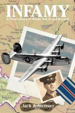 Infamy : A Pilot's Story of World War II and Beyond - Jack Z. Stettner