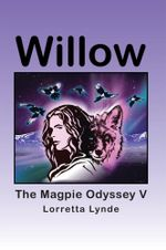 Willow : The Magpie Odyssey V - Lorretta Lynde