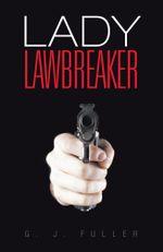 Lady Lawbreaker - G. J. Fuller