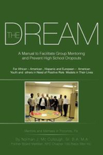 The Dream : A Manual to Facilitate Group Mentoring and Prevent High School Dropouts - Norman J. MC Cullough Sr. B. a. M. a.