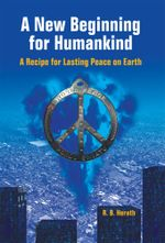 A New Beginning for Humankind : A Recipe for Lasting Peace on Earth - R. B. Herath