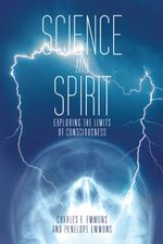 Science and Spirit : Exploring the Limits of Consciousness - Charles F. Emmons