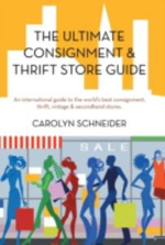 The Ultimate Consignment & Thrift Store Guide : An International Guide to the World's Best Consignment, Thrift, Vintage & Secondhand Stores. - Carolyn Schneider