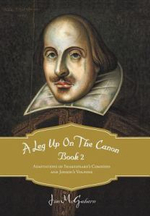 A Leg Up on the Canon, Book 2 : Adaptations of Shakespeare's Comedies and Jonson's Volpone - Jim McGahern