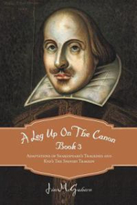 A Leg Up on the Canon Book 3 : Adaptations of Shakespeare's Tragedies and Kyd's the Spanish Tragedy - Jim McGahern
