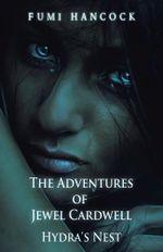 The Adventures of Jewel Cardwell : Hydra's Nest - Fumi Hancock