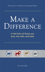Make a Difference : In the Lives of Those You Love, Live With, and Lead - Larry Little