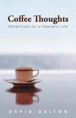 Coffee Thoughts : Reflections for a Peaceful Life - David Dalton
