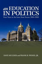 An Education in Politics : Four Years in the Iowa State Senate 2004-2008 - Dave Mulder