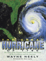 The Great Hurricane of 1780 : The Story of the Greatest and Deadliest Hurricane of the Caribbean and the Americas - Wayne Neely