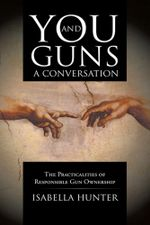 You and Guns : A Conversation: The Practicalities of Responsible Gun Ownership - Isabella Hunter