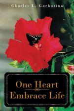 One Heart-Embrace Life - Charles L. Garbarino