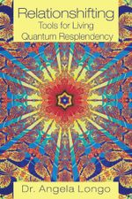 Relationshifting : Tools for Living Quantum Resplendency: The EEEZY Mirror-Call Workbook: Emergent, Entanglement, Eternal, Zestful You - Dr. Angela Longo