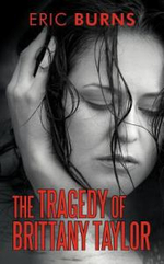 The Tragedy of Brittany Taylor - Eric Burns