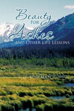 Beauty for Ashes and Other Life Lessons - Jl Bowman