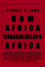 How Africa Underdevelops Africa - Stanley C. Igwe