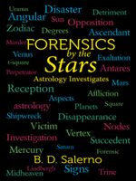 Forensics by the Stars : Astrology Investigates - B. D. Salerno