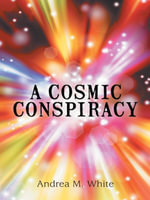 A Cosmic Conspiracy - Andrea M. White