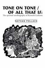 Tone on Tone/Of All That Is : The Spiritual Autobiography of Kenneth Grahame - Nathan Pollack