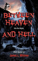 Between Heaven and Hell : Into the Abyss - James L. Whitmer