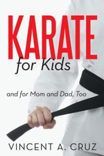 Karate for Kids and for Mom and Dad, Too - Vincent A. Cruz