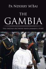 THE GAMBIA : THE UNTOLD DICTATOR YAHYA JAMMEH'S STORY - Pa Nderry M'Bai