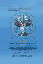The Dynamic Concepts of Philosophical Mathematics : A Philosophical Mathematical Britannica - Anthony Ugochukwu O. Aliche