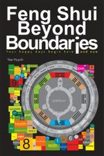 Feng Shui beyond Boundaries : Your Happy Days Begin Here and Now - Vee Huynh