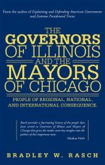 The Governors of Illinois and the Mayors of Chicago : People of Regional, National, and International Consequence - Bradley W. Rasch