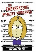 The Embarrassing Memory Murderer : One Man's Tremendously Smart Year Attempting to Mend His Humbling History - David Tieck