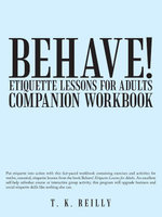 Behave! Etiquette Lessons for Adults : COMPANION WORKBOOK - TK Reilly