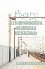 Poetry : The Epitome of Life and Hope - Dominique Wrizile