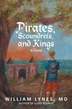 Pirates, Scoundrels, and Kings - William Lynes MD