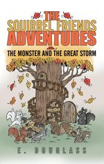 The Squirrel Friends Adventures : The Monster and the Great Storm - E. Douglass