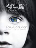Don't Drink the Water : A Citizen's Story - Bob McCormick