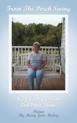 From the Porch Swing : My Life, My Dreams and Other Things - Mary Jane Haley
