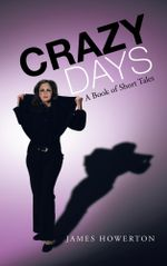 Crazy Days : A Book of Short Tales - James Howerton