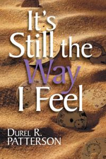 It's Still the Way I Feel - Durel R. Patterson