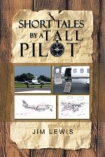 Short Tales by a Tall Pilot - Jim Lewis